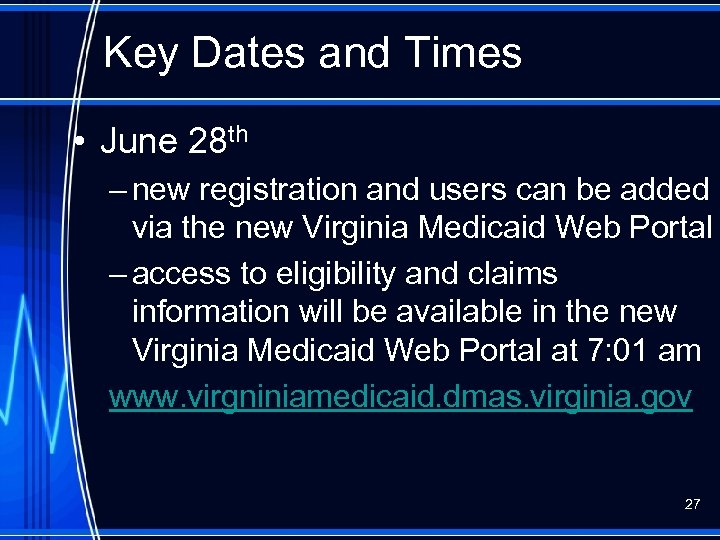 Key Dates and Times • June 28 th – new registration and users can