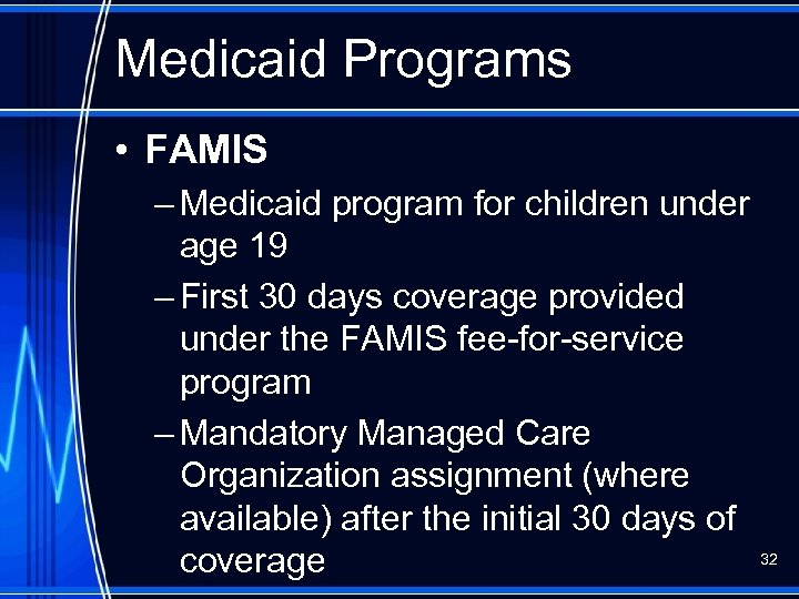 Medicaid Programs • FAMIS – Medicaid program for children under age 19 – First