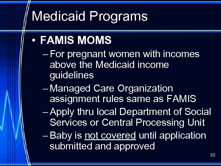 Medicaid Programs • FAMIS MOMS – For pregnant women with incomes above the Medicaid