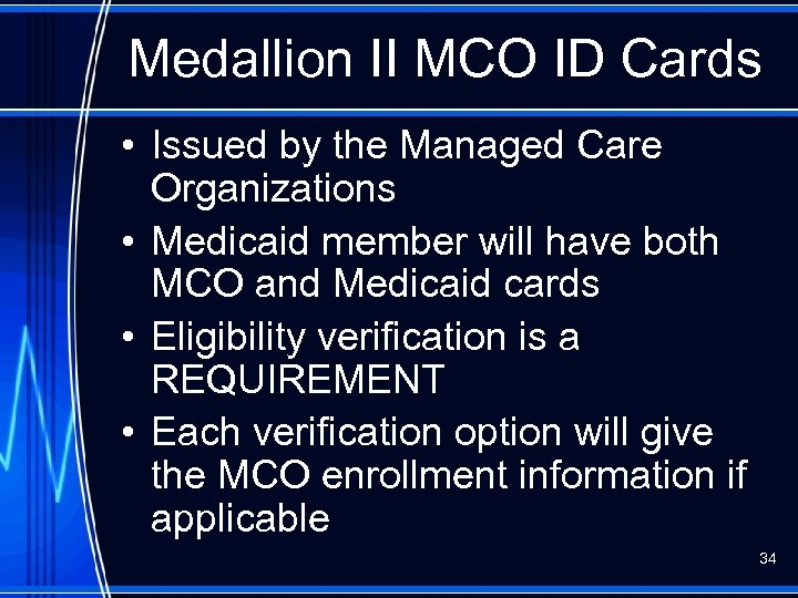 Medallion II MCO ID Cards • Issued by the Managed Care Organizations • Medicaid