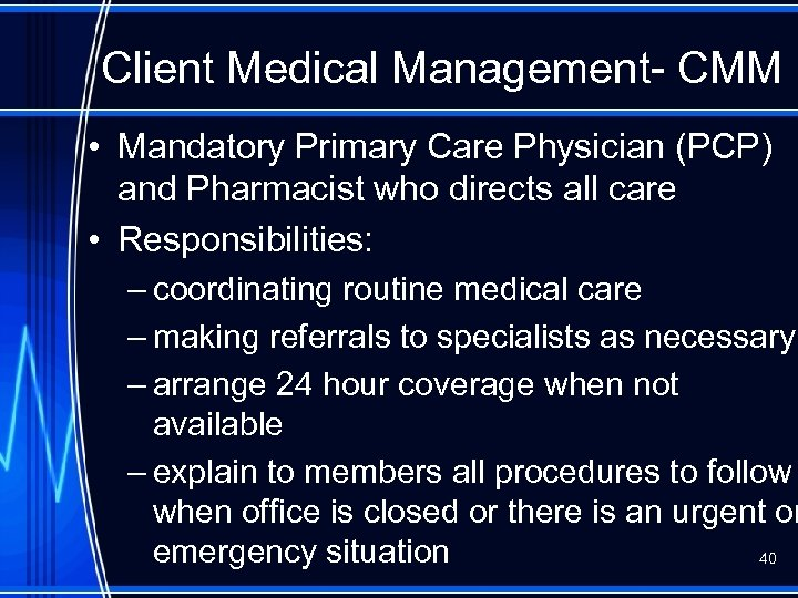 Client Medical Management- CMM • Mandatory Primary Care Physician (PCP) and Pharmacist who directs