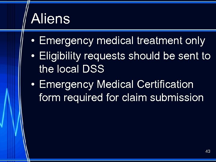 Aliens • Emergency medical treatment only • Eligibility requests should be sent to the