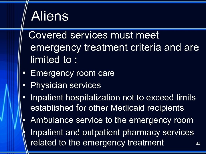 Aliens Covered services must meet emergency treatment criteria and are limited to : •