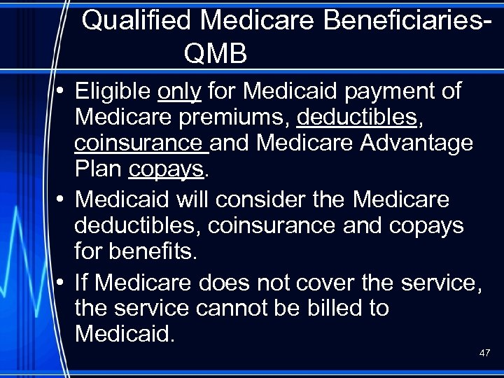 Qualified Medicare Beneficiaries. QMB • Eligible only for Medicaid payment of Medicare premiums, deductibles,