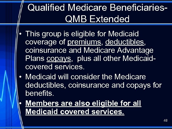 Qualified Medicare Beneficiaries. QMB Extended • This group is eligible for Medicaid coverage of