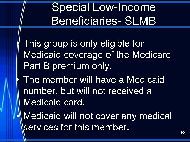 Special Low-Income Beneficiaries- SLMB • This group is only eligible for Medicaid coverage of