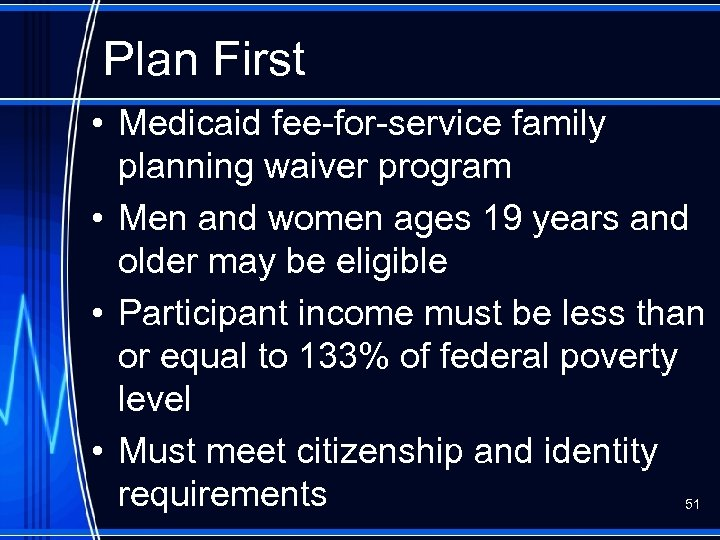 Plan First • Medicaid fee-for-service family planning waiver program • Men and women ages