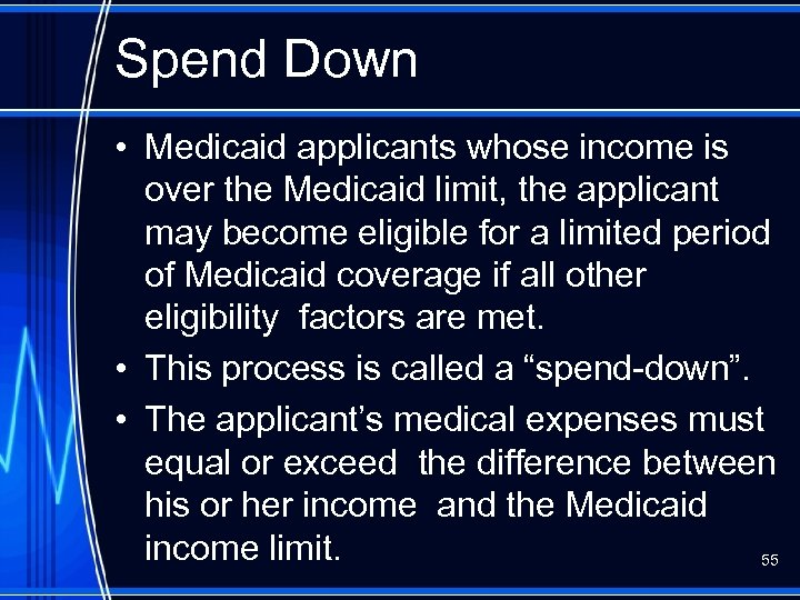 Spend Down • Medicaid applicants whose income is over the Medicaid limit, the applicant