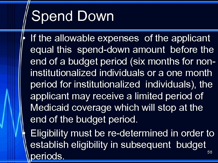 Spend Down • If the allowable expenses of the applicant equal this spend-down amount