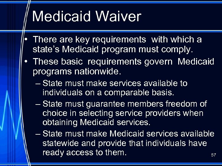 Medicaid Waiver • There are key requirements with which a state's Medicaid program must