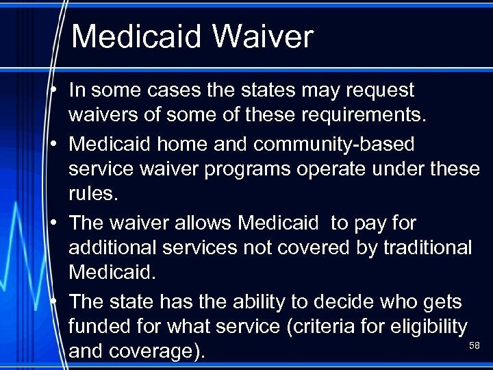 Medicaid Waiver • In some cases the states may request waivers of some of
