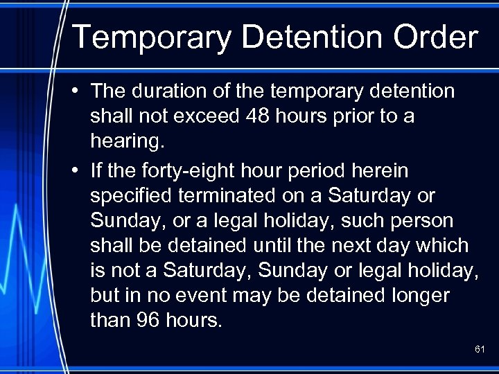 Temporary Detention Order • The duration of the temporary detention shall not exceed 48