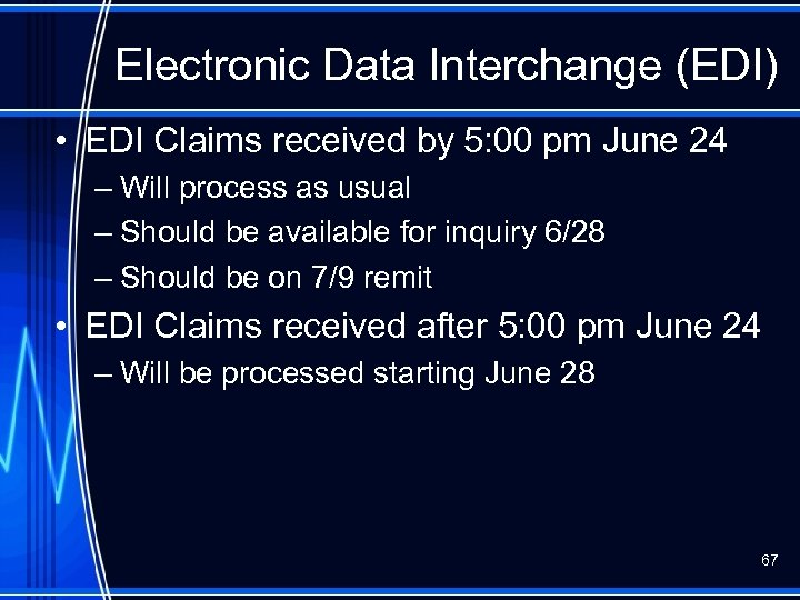 Electronic Data Interchange (EDI) • EDI Claims received by 5: 00 pm June 24