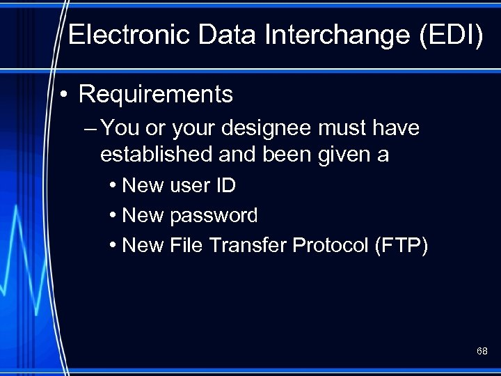 Electronic Data Interchange (EDI) • Requirements – You or your designee must have established