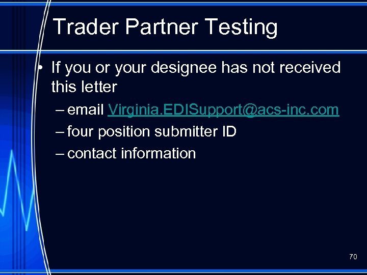 Trader Partner Testing • If you or your designee has not received this letter