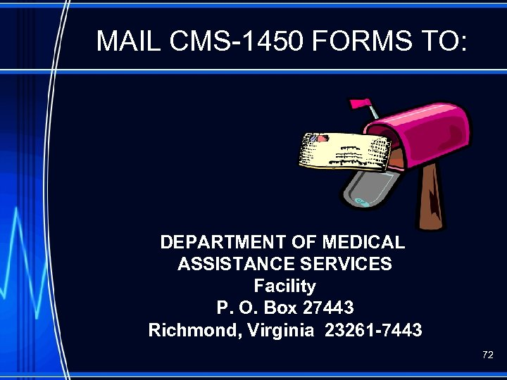MAIL CMS-1450 FORMS TO: DEPARTMENT OF MEDICAL ASSISTANCE SERVICES Facility P. O. Box 27443