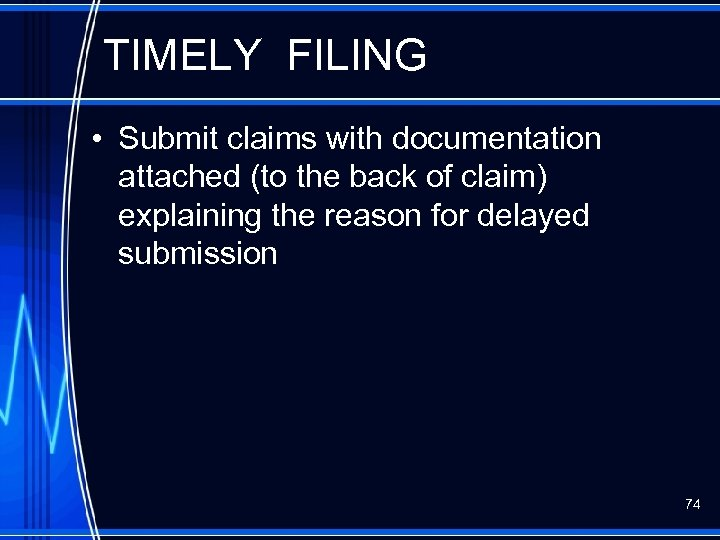TIMELY FILING • Submit claims with documentation attached (to the back of claim) explaining