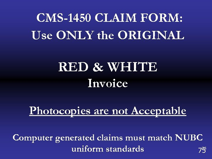 CMS-1450 CLAIM FORM: Use ONLY the ORIGINAL RED & WHITE Invoice Photocopies are not