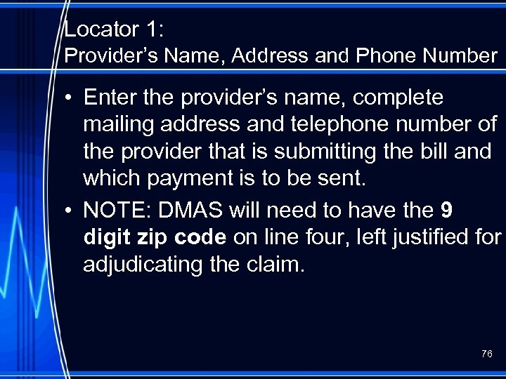 Locator 1: Provider's Name, Address and Phone Number • Enter the provider's name, complete
