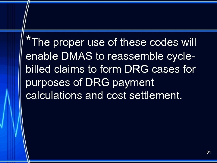 *The proper use of these codes will enable DMAS to reassemble cyclebilled claims to