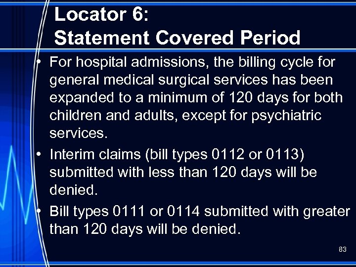 Locator 6: Statement Covered Period • For hospital admissions, the billing cycle for general