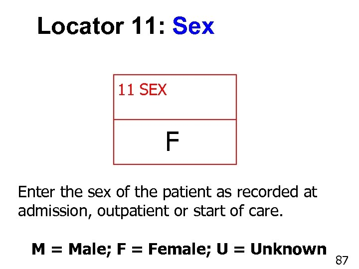 Locator 11: Sex 11 SEX F Enter the sex of the patient as recorded