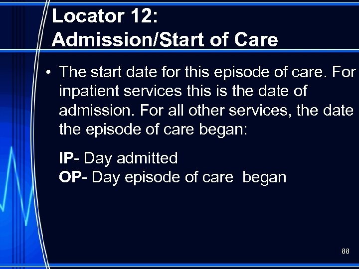 Locator 12: Admission/Start of Care • The start date for this episode of care.