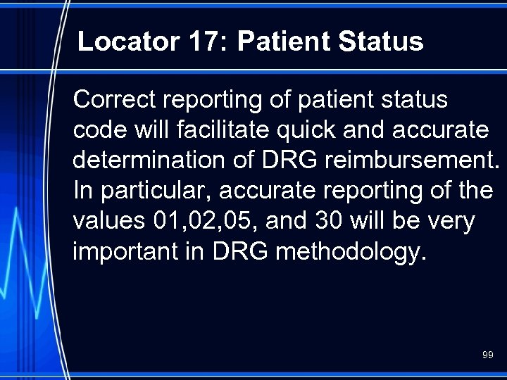 Locator 17: Patient Status Correct reporting of patient status code will facilitate quick and