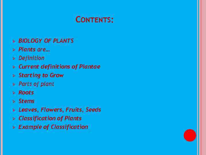 CONTENTS: Ø Ø Ø BIOLOGY OF PLANTS Plants are… Definition Current definitions of Plantae