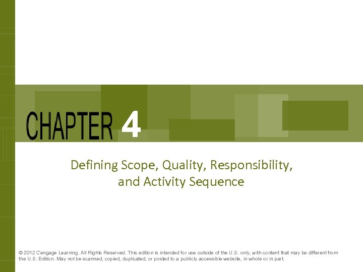 4 Defining Scope, Quality, Responsibility, and Activity Sequence © 2012 Cengage Learning. All Rights