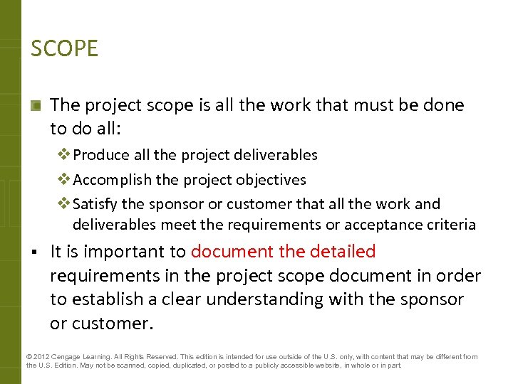 SCOPE The project scope is all the work that must be done to do