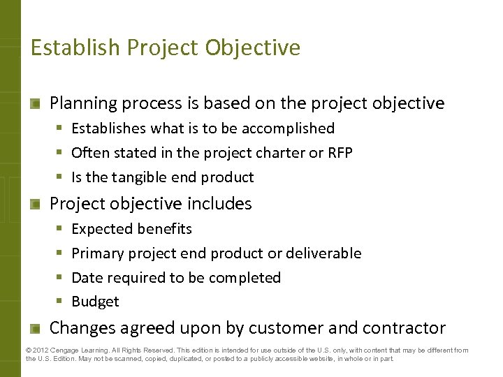 Establish Project Objective Planning process is based on the project objective § Establishes what