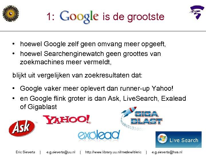 1: google is de grootste • hoewel Google zelf geen omvang meer opgeeft, •