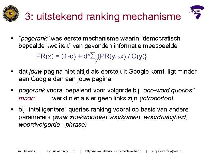 """3: uitstekend ranking mechanisme • """"pagerank"""" was eerste mechanisme waarin """"democratisch bepaalde kwaliteit"""" van"""