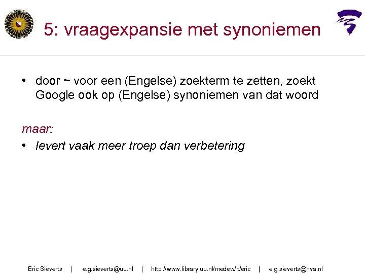 5: vraagexpansie met synoniemen • door ~ voor een (Engelse) zoekterm te zetten, zoekt