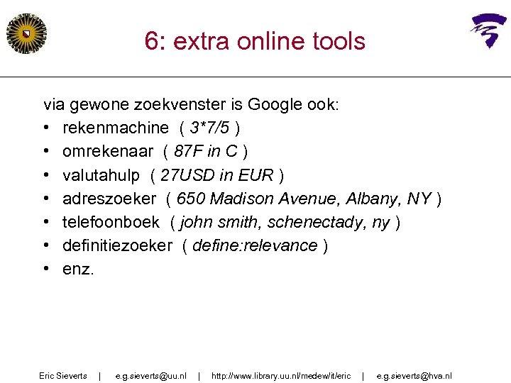 6: extra online tools via gewone zoekvenster is Google ook: • rekenmachine ( 3*7/5