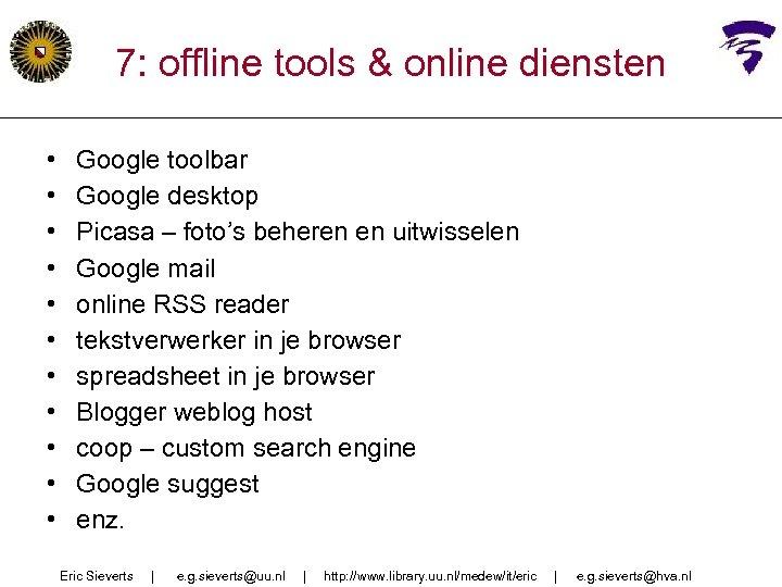7: offline tools & online diensten • • • Google toolbar Google desktop Picasa