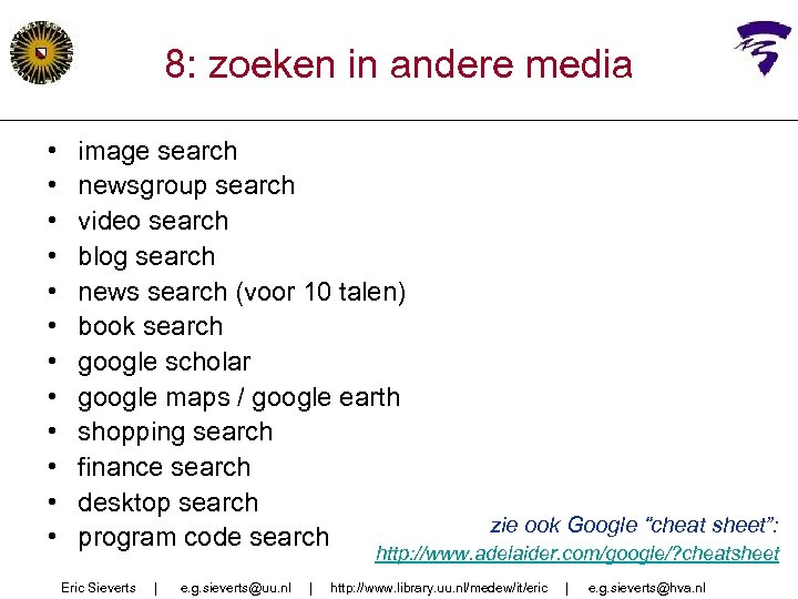 8: zoeken in andere media • • • image search newsgroup search video search