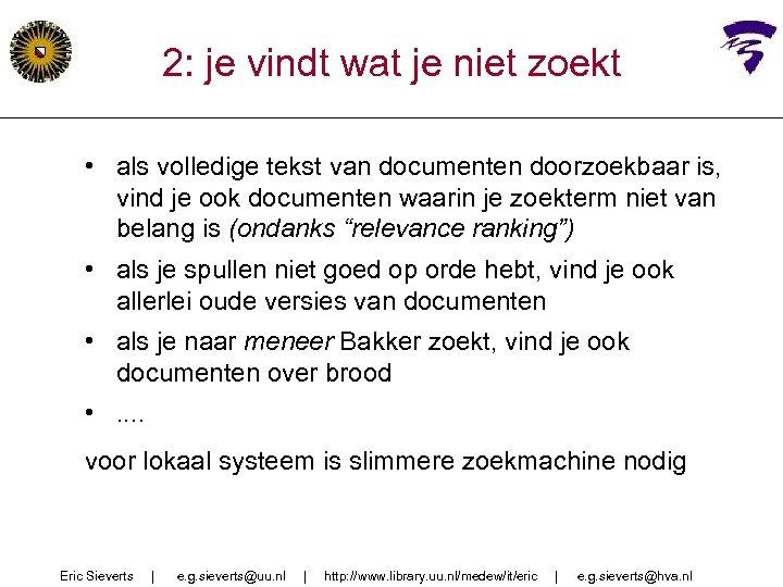 2: je vindt wat je niet zoekt • als volledige tekst van documenten doorzoekbaar