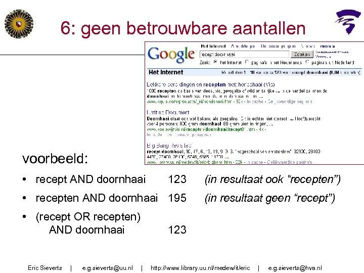 6: geen betrouwbare aantallen voorbeeld: • recept AND doornhaai 123 • recepten AND doornhaai