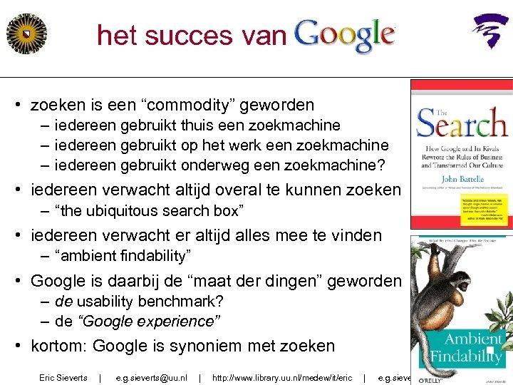 """het succes van google • zoeken is een """"commodity"""" geworden – iedereen gebruikt thuis"""