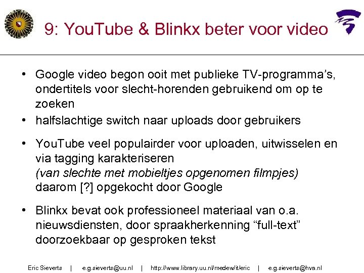 9: You. Tube & Blinkx beter voor video • Google video begon ooit met