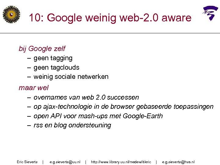 10: Google weinig web-2. 0 aware bij Google zelf – geen tagging – geen