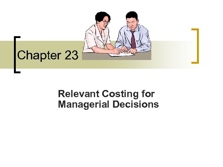 Chapter 23 Relevant Costing for Managerial Decisions