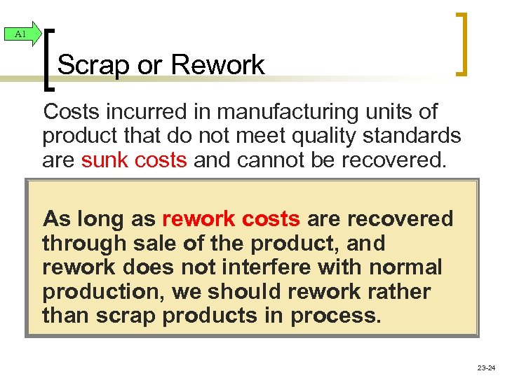 A 1 Scrap or Rework Costs incurred in manufacturing units of product that do