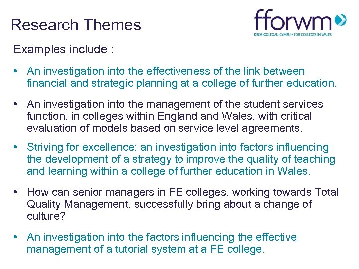 Research Themes Examples include : • An investigation into the effectiveness of the link