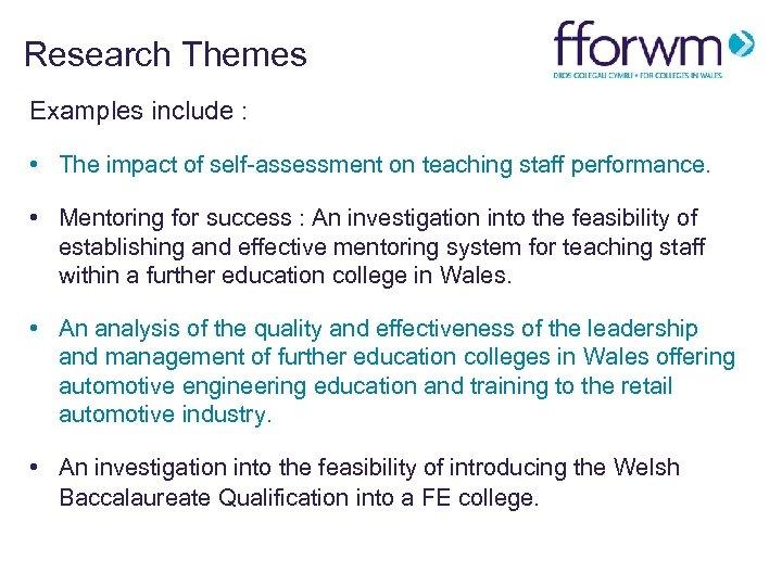 Research Themes Examples include : • The impact of self-assessment on teaching staff performance.
