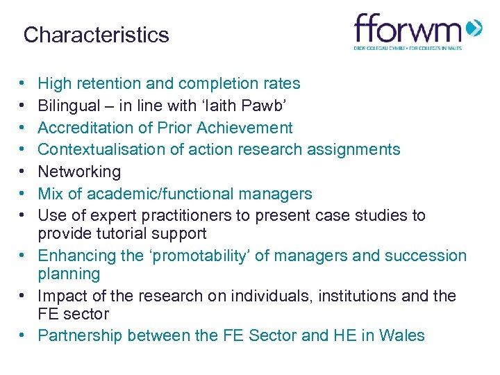 Characteristics • • High retention and completion rates Bilingual – in line with 'Iaith