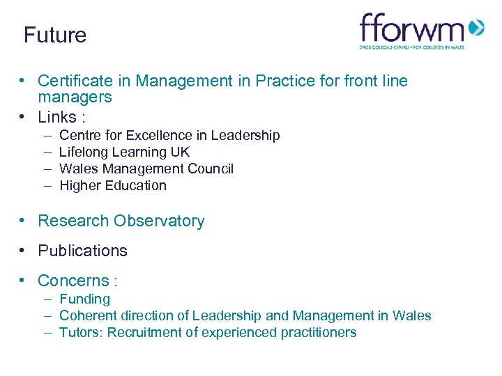 Future • Certificate in Management in Practice for front line managers • Links :