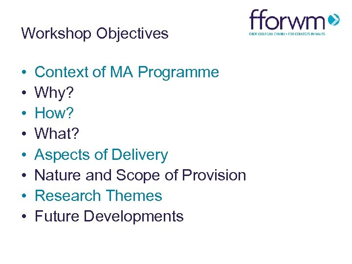 Workshop Objectives • • Context of MA Programme Why? How? What? Aspects of Delivery